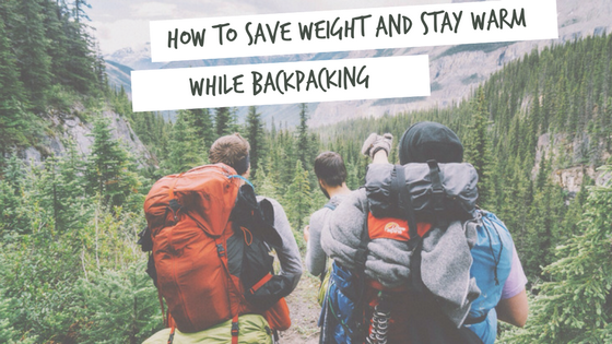 How to save weight and stay warm while backpacking