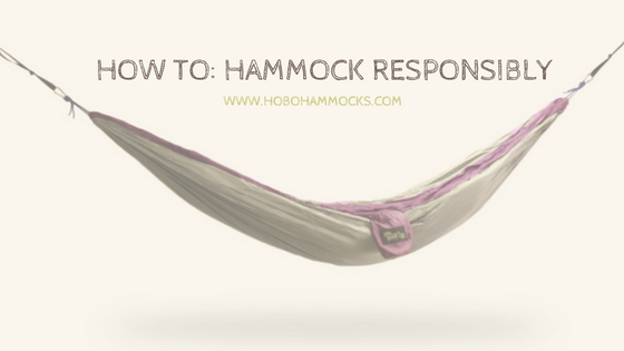 How To Hammock Responsibly Hobo Hammocks