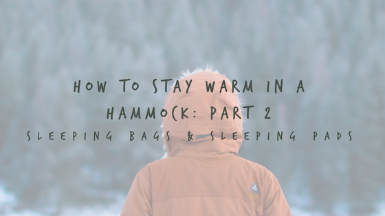 How to stay warm in a hammock: Part 2 (Sleeping bags ...